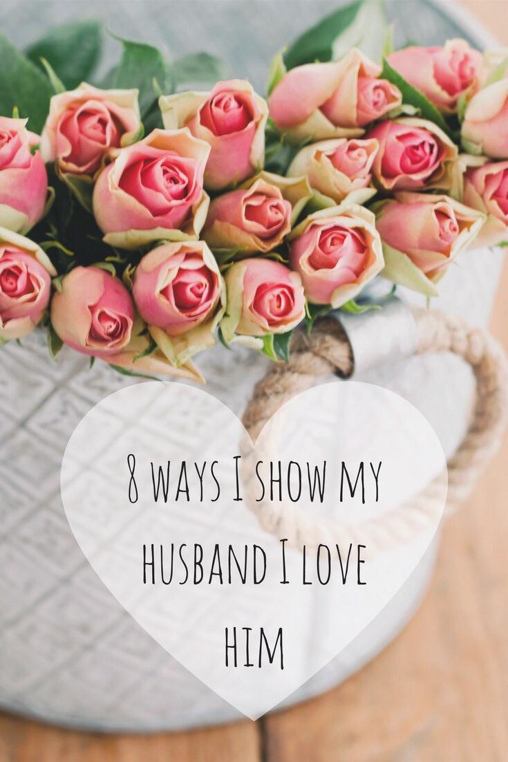 8 Ways I Show My Husband I LoveHim