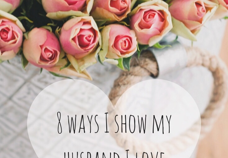 8 Ways I Show My Husband I Love Him