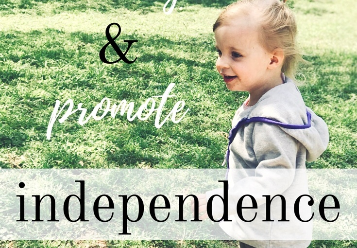 How to Encourage & Promote Independence in YourChild