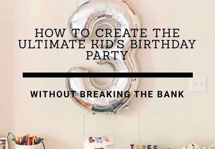 How to Create the Ultimate Kid's Birthday Party Without Breaking the Bank